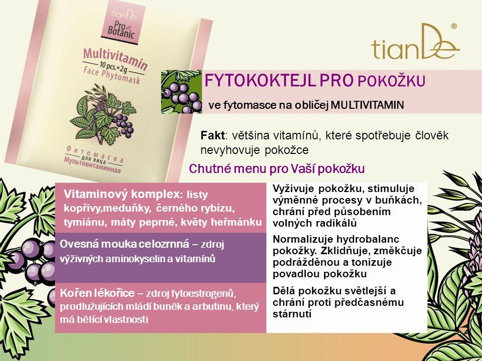 FYTOKOKTEJL PRO POKOŽKU ve fytomasce na obličej MULTIVITAMIN Chutné menu pro Vaší pokožku Vitaminový komplex : listy kopřivy,meduňky, černého rybízu, tymiánu, máty peprné, květy heřmánku Ovesná mouka celozrnná – zdroj výživných aminokyselin a vitamínů Kořen lékořice – zdroj fytoestrogenů, prodlužujících mládí buněk a arbutinu, který má bělící vlastnosti Normalizuje hydrobalanc pokožky.