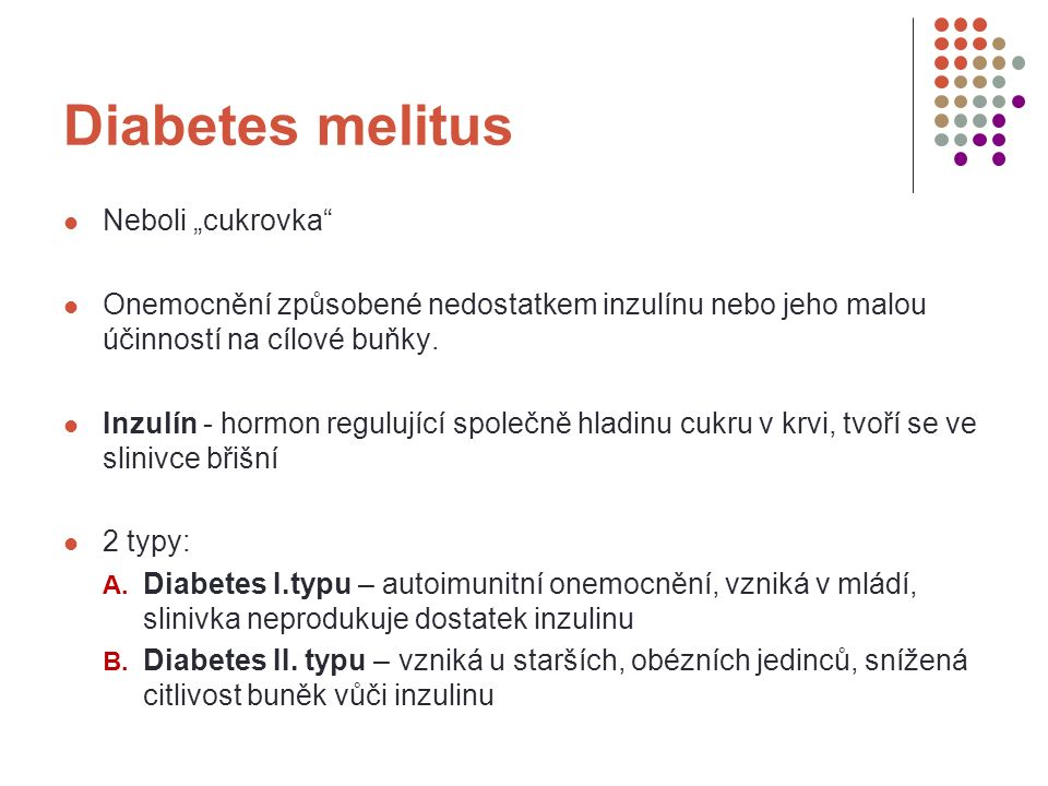 """Diabetes melitus Neboli """"cukrovka"""" Onemocnění způsobené nedostatkem inzulínu nebo jeho malou účinností na cílové buňky. Inzulín - hormon regulující sp"""