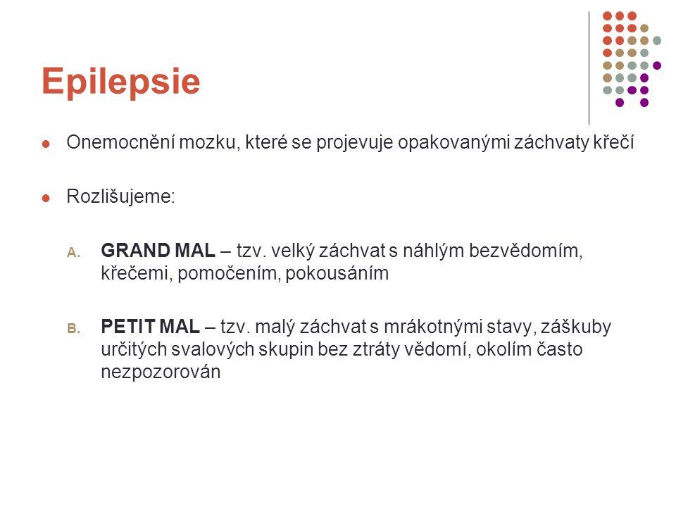 Epilepsie Onemocnění mozku, které se projevuje opakovanými záchvaty křečí Rozlišujeme: A.