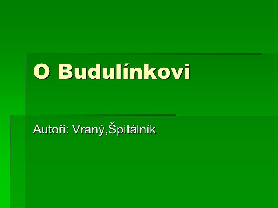 O Budulínkovi Autoři: Vraný,Špitálník