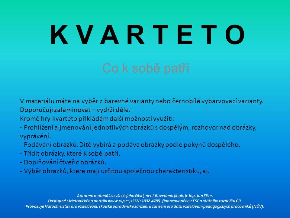 K V A R T E T O Co k sobě patří Autorem materiálu a všech jeho částí, není-li uvedeno jinak, je Ing.