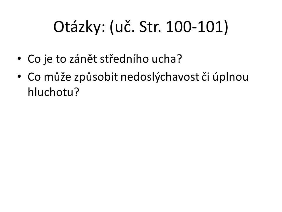 Otázky: (uč. Str. 100-101) Co je to zánět středního ucha? Co může způsobit nedoslýchavost či úplnou hluchotu?