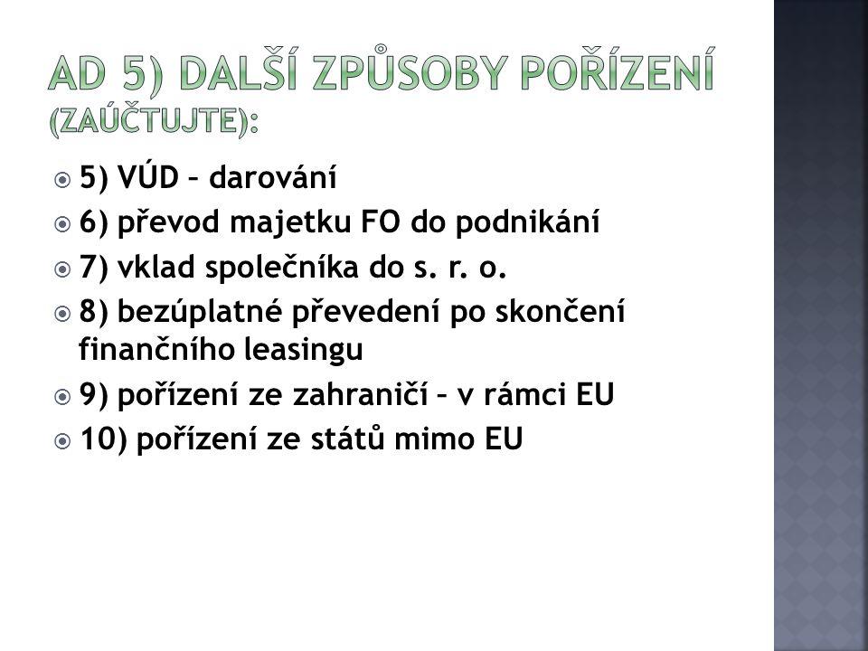  5) VÚD – darování  6) převod majetku FO do podnikání  7) vklad společníka do s.
