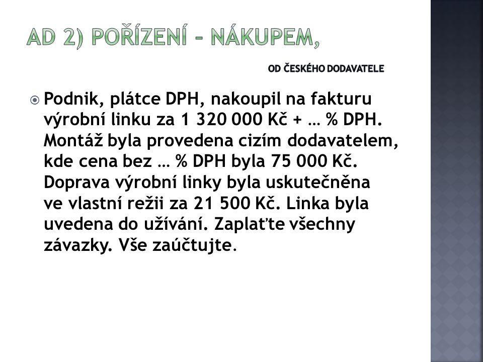  Podnik, plátce DPH, nakoupil na fakturu výrobní linku za 1 320 000 Kč + … % DPH.