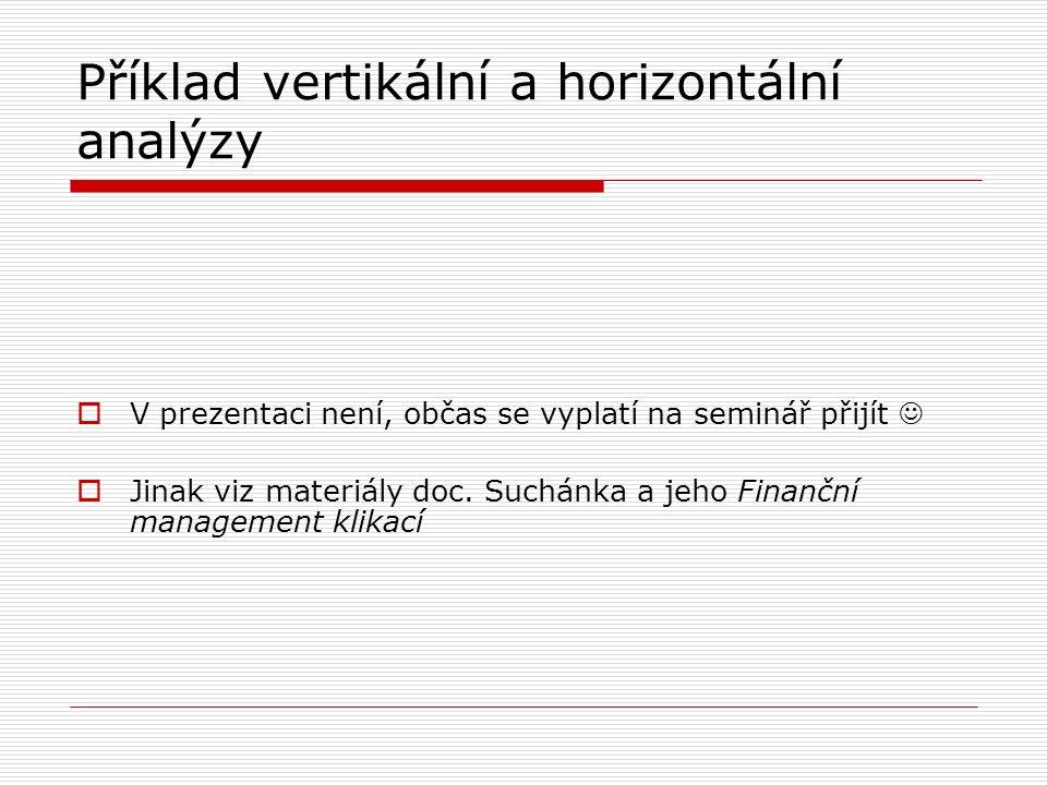 Příklad vertikální a horizontální analýzy  V prezentaci není, občas se vyplatí na seminář přijít  Jinak viz materiály doc.