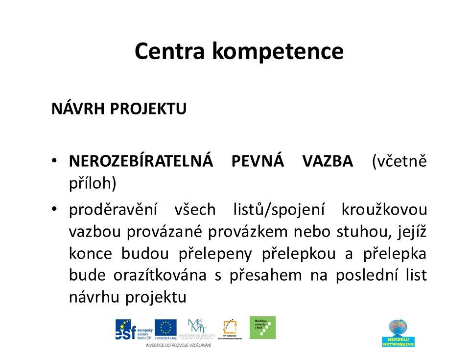 Centra kompetence NÁVRH PROJEKTU NEROZEBÍRATELNÁ PEVNÁ VAZBA (včetně příloh) proděravění všech listů/spojení kroužkovou vazbou provázané provázkem nebo stuhou, jejíž konce budou přelepeny přelepkou a přelepka bude orazítkována s přesahem na poslední list návrhu projektu