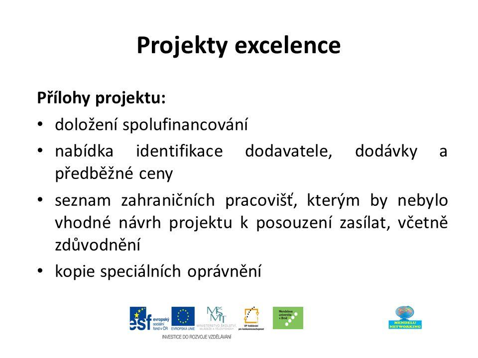 Projekty excelence Přílohy projektu: doložení spolufinancování nabídka identifikace dodavatele, dodávky a předběžné ceny seznam zahraničních pracovišť, kterým by nebylo vhodné návrh projektu k posouzení zasílat, včetně zdůvodnění kopie speciálních oprávnění