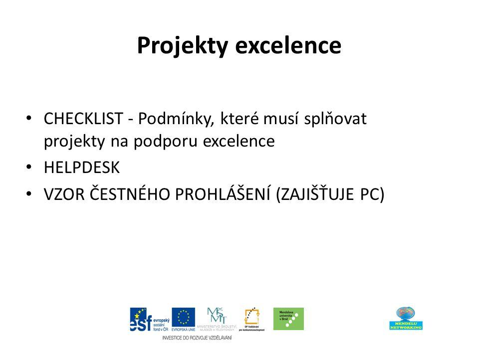 Projekty excelence CHECKLIST - Podmínky, které musí splňovat projekty na podporu excelence HELPDESK VZOR ČESTNÉHO PROHLÁŠENÍ (ZAJIŠŤUJE PC)