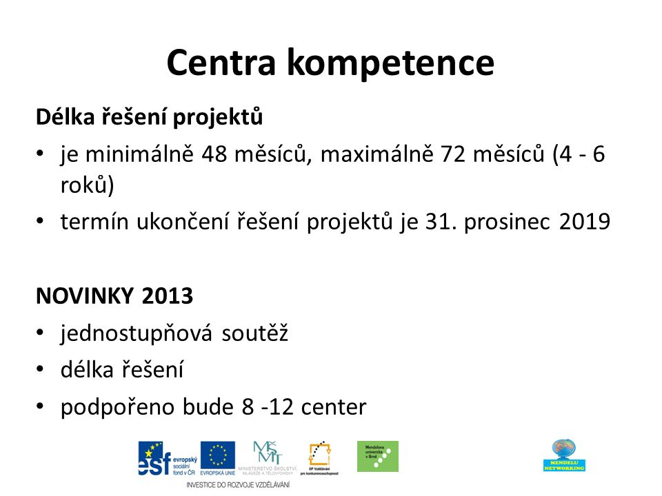 Centra kompetence Délka řešení projektů je minimálně 48 měsíců, maximálně 72 měsíců (4 - 6 roků) termín ukončení řešení projektů je 31.