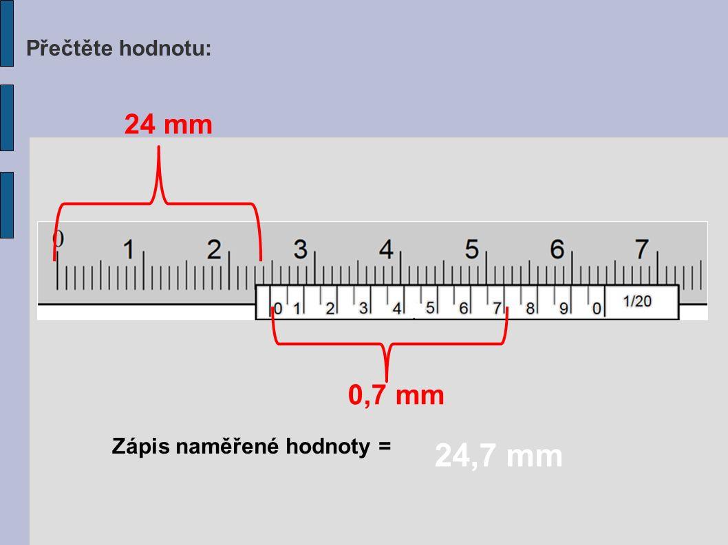 Přečtěte hodnotu: Zápis naměřené hodnoty = 24 mm 0,7 mm 24,7 mm