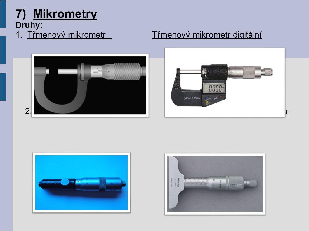 7)Mikrometry Druhy: 1. Třmenový mikrometr Třmenový mikrometr digitální 2.