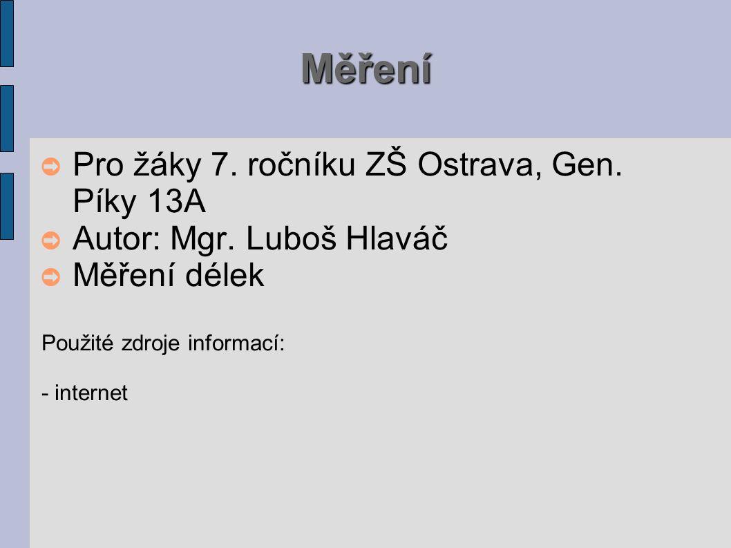 Měření ➲ Pro žáky 7. ročníku ZŠ Ostrava, Gen. Píky 13A ➲ Autor: Mgr.