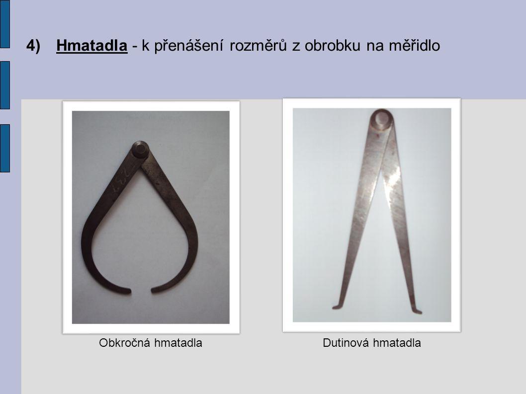 4)Hmatadla - k přenášení rozměrů z obrobku na měřidlo Obkročná hmatadlaDutinová hmatadla