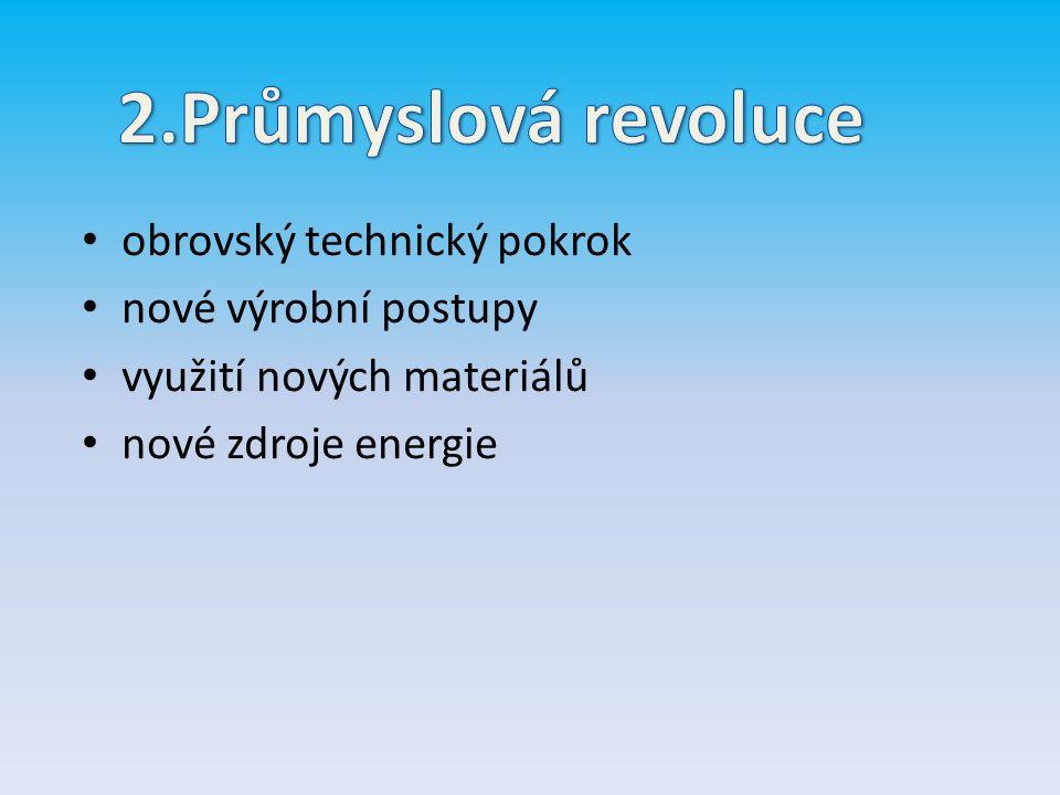 obrovský technický pokrok nové výrobní postupy využití nových materiálů nové zdroje energie