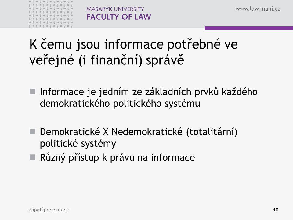 www.law.muni.cz K čemu jsou informace potřebné ve veřejné (i finanční) správě Informace je jedním ze základních prvků každého demokratického politického systému Demokratické X Nedemokratické (totalitární) politické systémy Různý přístup k právu na informace Zápatí prezentace10