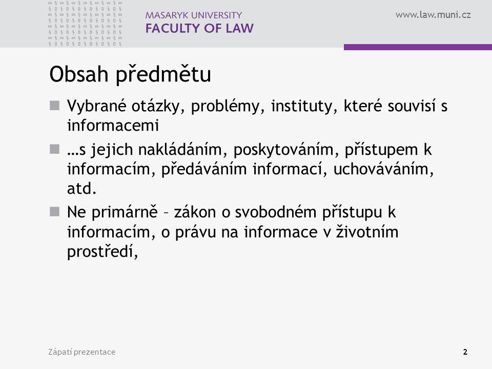 www.law.muni.cz Obsah předmětu Vybrané otázky, problémy, instituty, které souvisí s informacemi …s jejich nakládáním, poskytováním, přístupem k informacím, předáváním informací, uchováváním, atd.