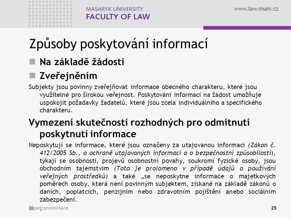 www.law.muni.cz Způsoby poskytování informací Na základě žádosti Zveřejněním Subjekty jsou povinny zveřejňovat informace obecného charakteru, které jsou využitelné pro širokou veřejnost.