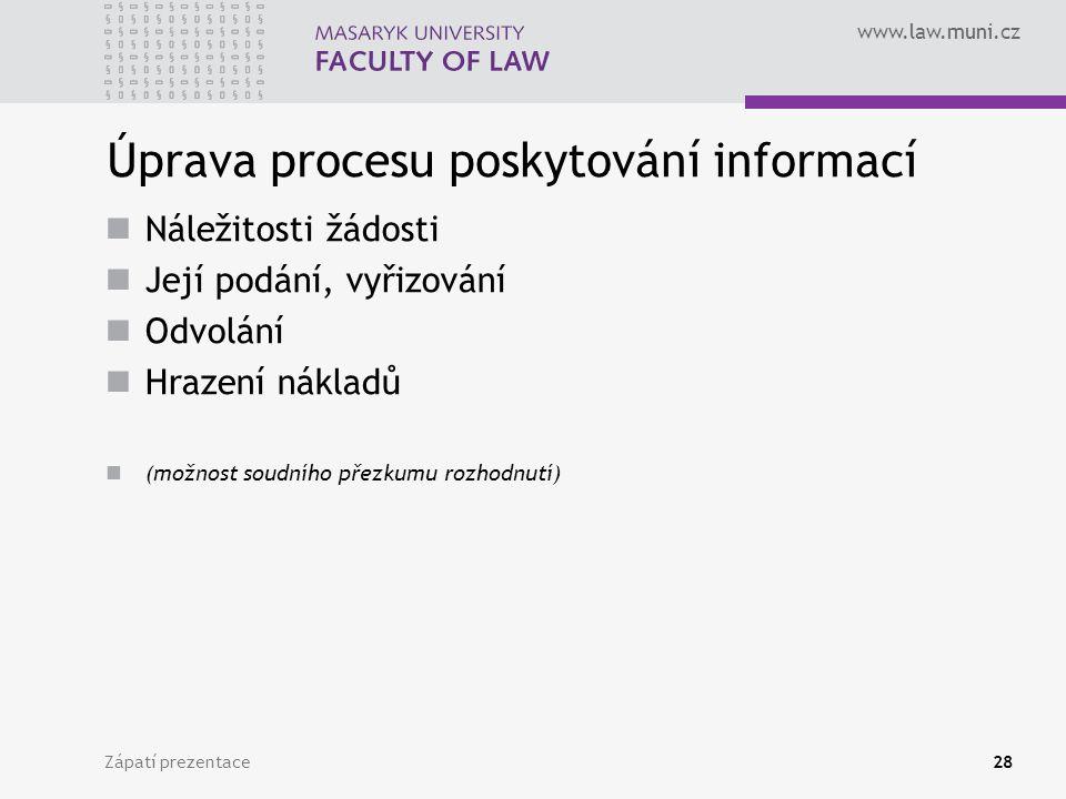 www.law.muni.cz Úprava procesu poskytování informací Náležitosti žádosti Její podání, vyřizování Odvolání Hrazení nákladů (možnost soudního přezkumu rozhodnutí) Zápatí prezentace28