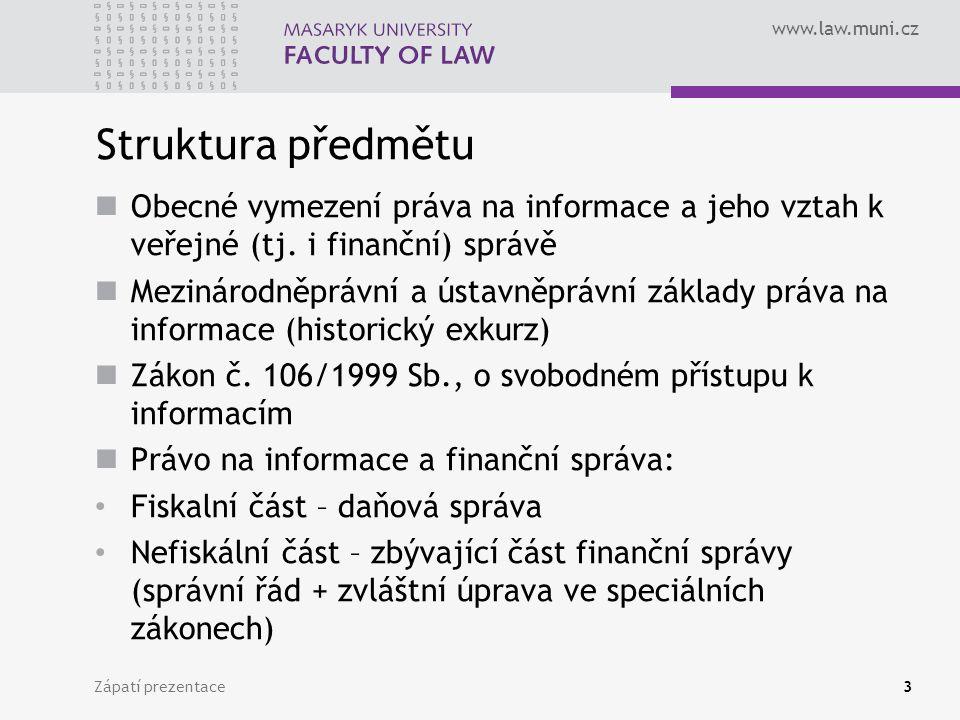 www.law.muni.cz Struktura předmětu Obecné vymezení práva na informace a jeho vztah k veřejné (tj.