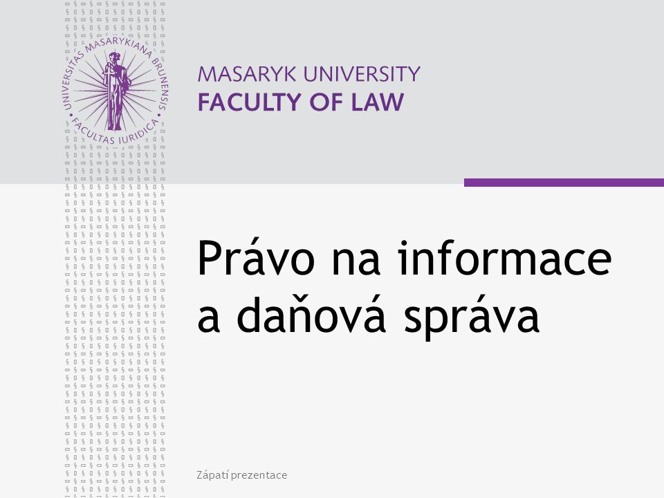 Právo na informace a daňová správa Zápatí prezentace