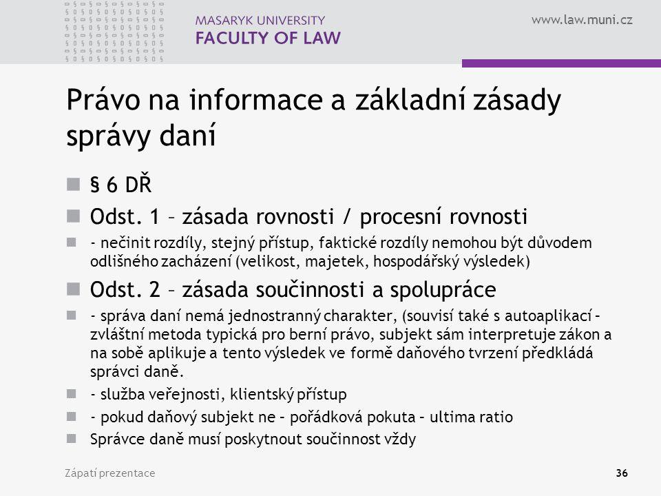 www.law.muni.cz Právo na informace a základní zásady správy daní § 6 DŘ Odst.