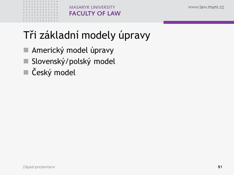 www.law.muni.cz Tři základní modely úpravy Americký model úpravy Slovenský/polský model Český model Zápatí prezentace51