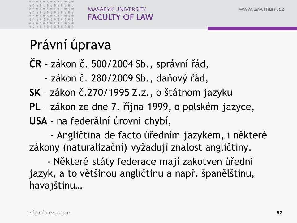 www.law.muni.cz Právní úprava ČR – zákon č.500/2004 Sb., správní řád, - zákon č.