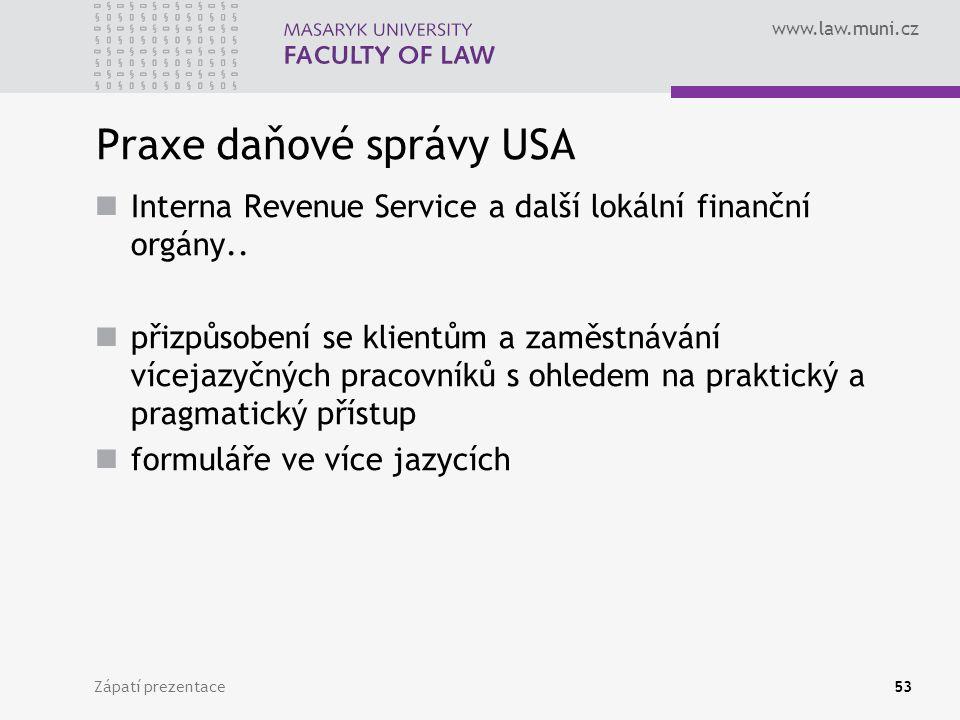 www.law.muni.cz Praxe daňové správy USA Interna Revenue Service a další lokální finanční orgány..