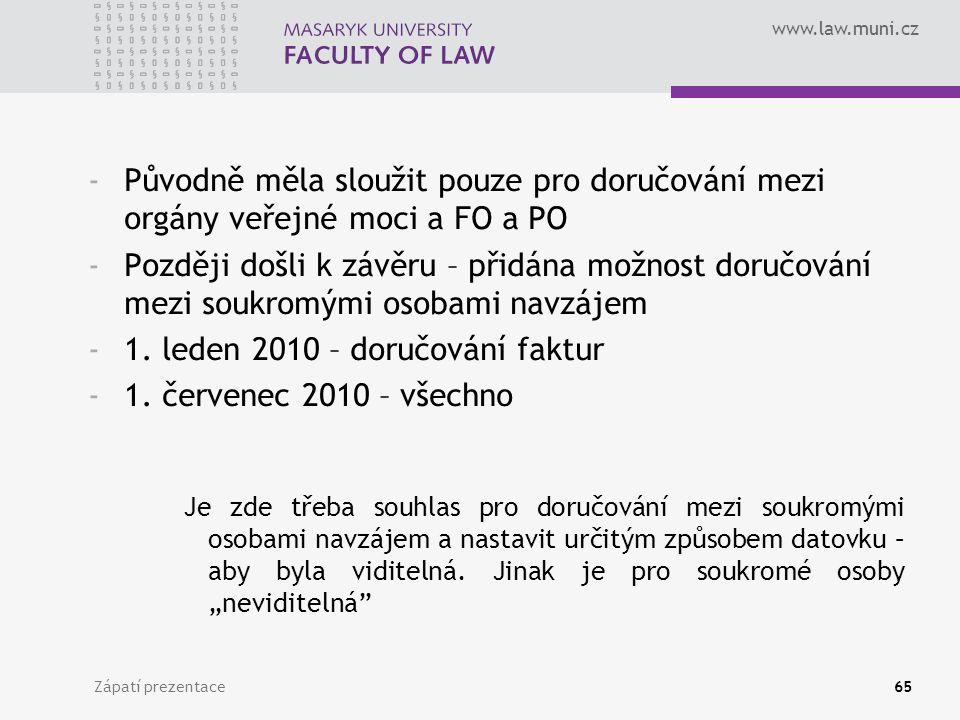 www.law.muni.cz Zápatí prezentace65 -Původně měla sloužit pouze pro doručování mezi orgány veřejné moci a FO a PO -Později došli k závěru – přidána možnost doručování mezi soukromými osobami navzájem -1.