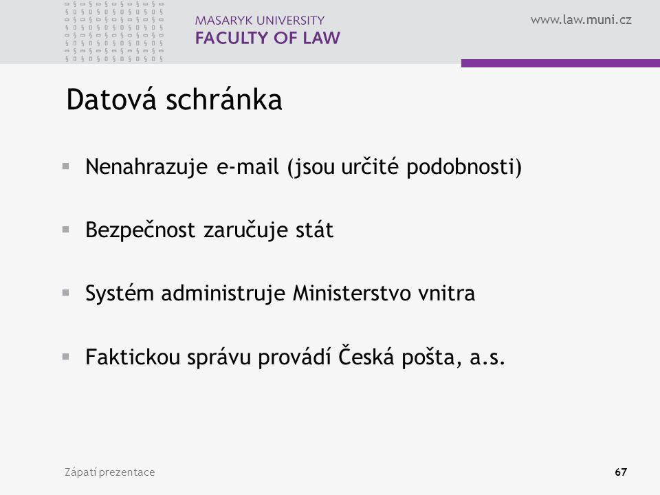 www.law.muni.cz Zápatí prezentace67 Datová schránka  Nenahrazuje e-mail (jsou určité podobnosti)  Bezpečnost zaručuje stát  Systém administruje Ministerstvo vnitra  Faktickou správu provádí Česká pošta, a.s.