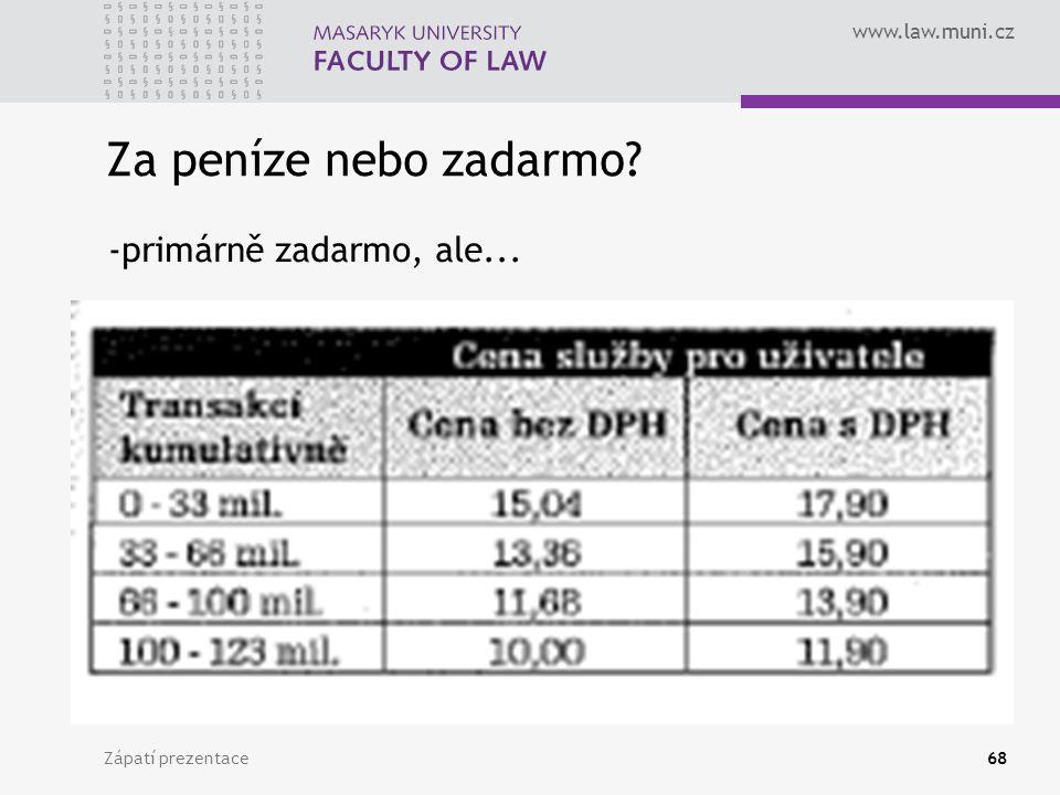 www.law.muni.cz Zápatí prezentace68 Za peníze nebo zadarmo -primárně zadarmo, ale...