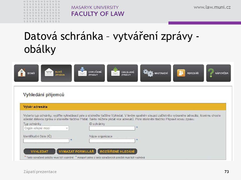 www.law.muni.cz Zápatí prezentace73 Datová schránka – vytváření zprávy - obálky  application