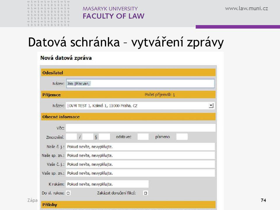 www.law.muni.cz Zápatí prezentace74 Datová schránka – vytváření zprávy