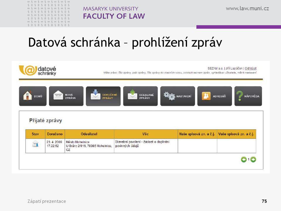 www.law.muni.cz Zápatí prezentace75 Datová schránka – prohlížení zpráv