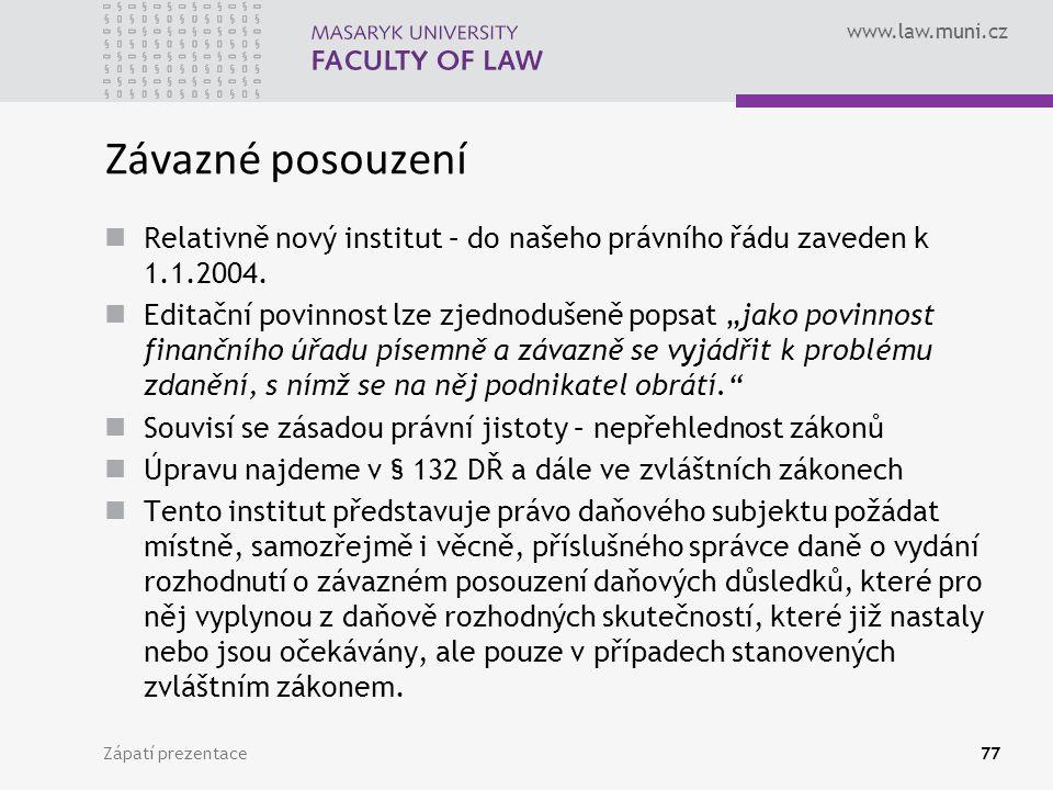 www.law.muni.cz Zápatí prezentace77 Závazné posouzení Relativně nový institut – do našeho právního řádu zaveden k 1.1.2004.