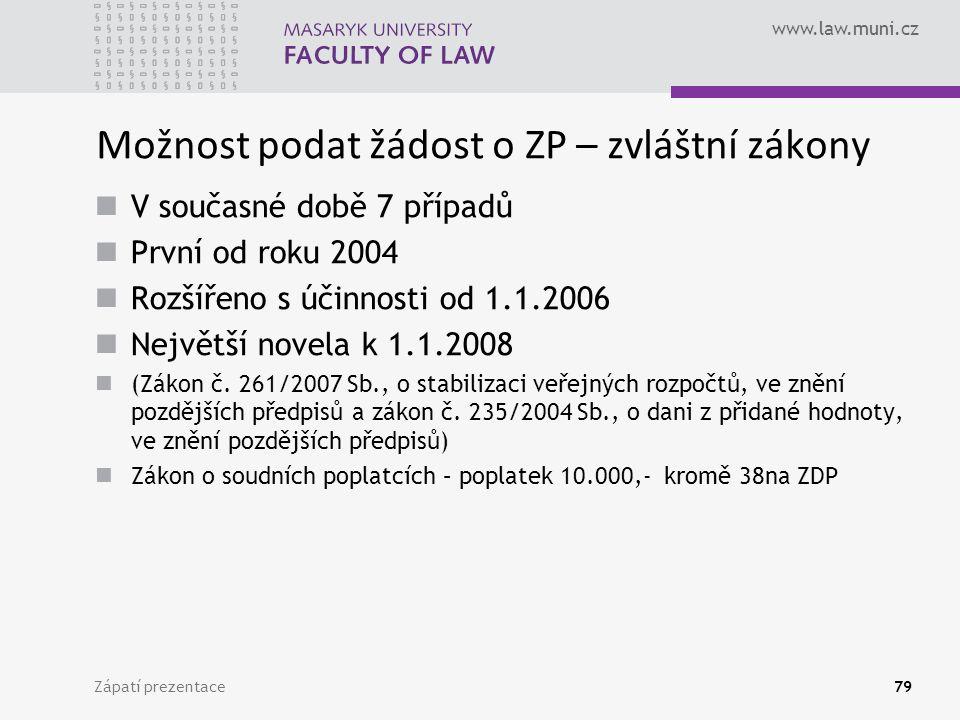 www.law.muni.cz Možnost podat žádost o ZP – zvláštní zákony V současné době 7 případů První od roku 2004 Rozšířeno s účinnosti od 1.1.2006 Největší novela k 1.1.2008 (Zákon č.