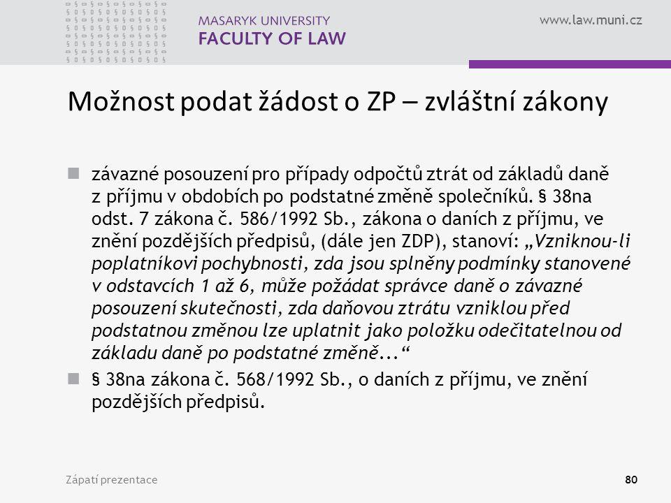 www.law.muni.cz Zápatí prezentace80 Možnost podat žádost o ZP – zvláštní zákony závazné posouzení pro případy odpočtů ztrát od základů daně z příjmu v obdobích po podstatné změně společníků.