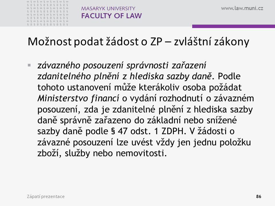 www.law.muni.cz Možnost podat žádost o ZP – zvláštní zákony  závazného posouzení správnosti zařazení zdanitelného plnění z hlediska sazby daně.