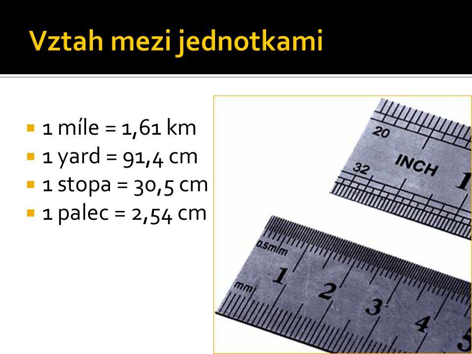  1 míle = 1,61 km  1 yard = 91,4 cm  1 stopa = 30,5 cm  1 palec = 2,54 cm