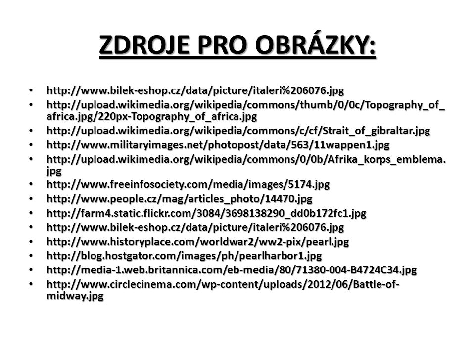 ZDROJE PRO OBRÁZKY: http://www.bilek-eshop.cz/data/picture/italeri%206076.jpg http://www.bilek-eshop.cz/data/picture/italeri%206076.jpg http://upload.wikimedia.org/wikipedia/commons/thumb/0/0c/Topography_of_ africa.jpg/220px-Topography_of_africa.jpg http://upload.wikimedia.org/wikipedia/commons/thumb/0/0c/Topography_of_ africa.jpg/220px-Topography_of_africa.jpg http://upload.wikimedia.org/wikipedia/commons/c/cf/Strait_of_gibraltar.jpg http://upload.wikimedia.org/wikipedia/commons/c/cf/Strait_of_gibraltar.jpg http://www.militaryimages.net/photopost/data/563/11wappen1.jpg http://www.militaryimages.net/photopost/data/563/11wappen1.jpg http://upload.wikimedia.org/wikipedia/commons/0/0b/Afrika_korps_emblema.