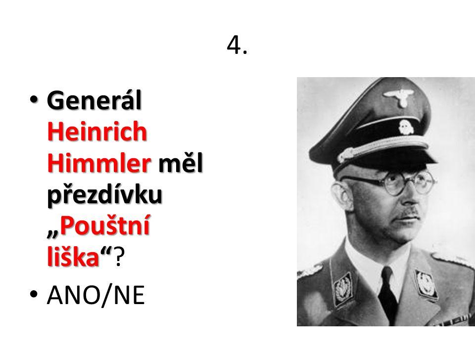 """4. Generál Heinrich Himmler měl přezdívku """"Pouštní liška"""" Generál Heinrich Himmler měl přezdívku """"Pouštní liška""""? ANO/NE"""