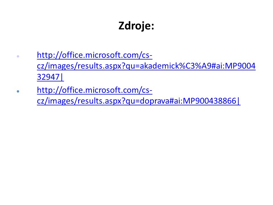 Zdroje: http://office.microsoft.com/cs- cz/images/results.aspx?qu=akademick%C3%A9#ai:MP9004 32947| http://office.microsoft.com/cs- cz/images/results.a