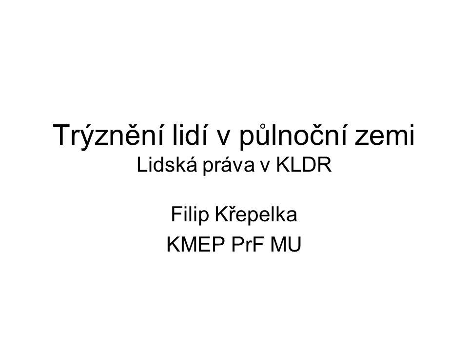 Trýznění lidí v půlnoční zemi Lidská práva v KLDR Filip Křepelka KMEP PrF MU