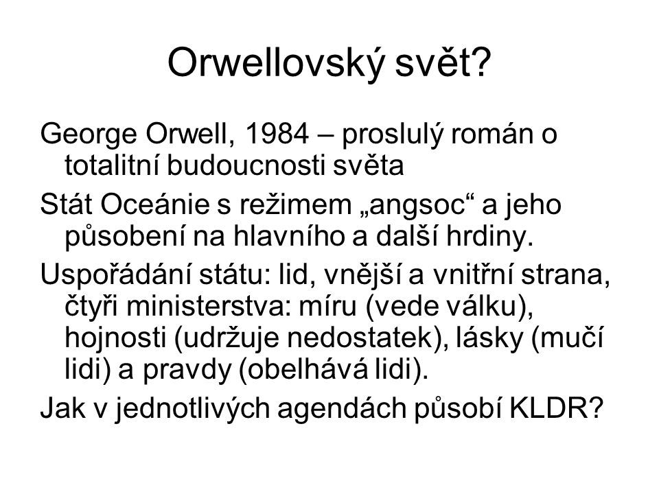 """Orwellovský svět? George Orwell, 1984 – proslulý román o totalitní budoucnosti světa Stát Oceánie s režimem """"angsoc"""" a jeho působení na hlavního a dal"""