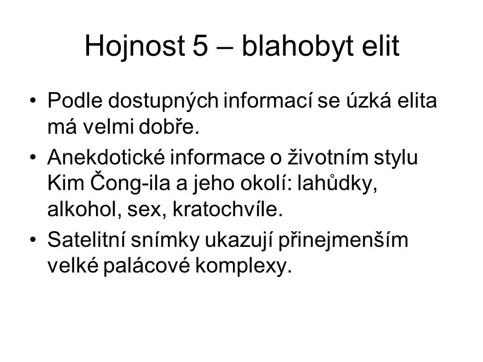 Hojnost 5 – blahobyt elit Podle dostupných informací se úzká elita má velmi dobře. Anekdotické informace o životním stylu Kim Čong-ila a jeho okolí: l
