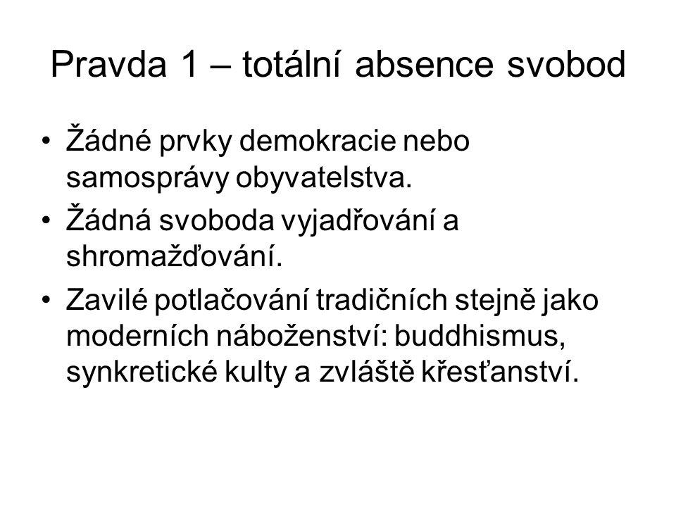 Pravda 1 – totální absence svobod Žádné prvky demokracie nebo samosprávy obyvatelstva. Žádná svoboda vyjadřování a shromažďování. Zavilé potlačování t