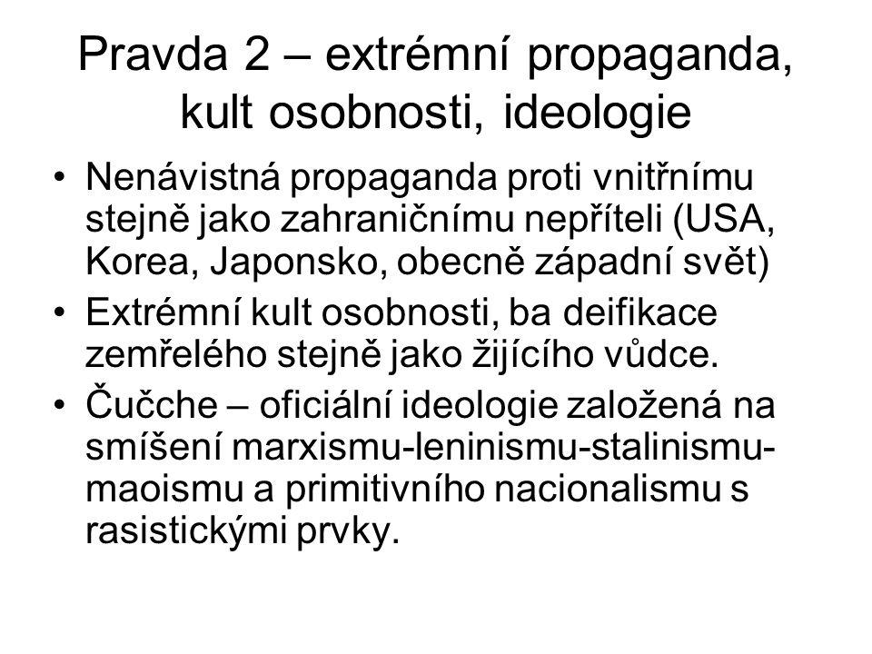Pravda 2 – extrémní propaganda, kult osobnosti, ideologie Nenávistná propaganda proti vnitřnímu stejně jako zahraničnímu nepříteli (USA, Korea, Japonsko, obecně západní svět) Extrémní kult osobnosti, ba deifikace zemřelého stejně jako žijícího vůdce.