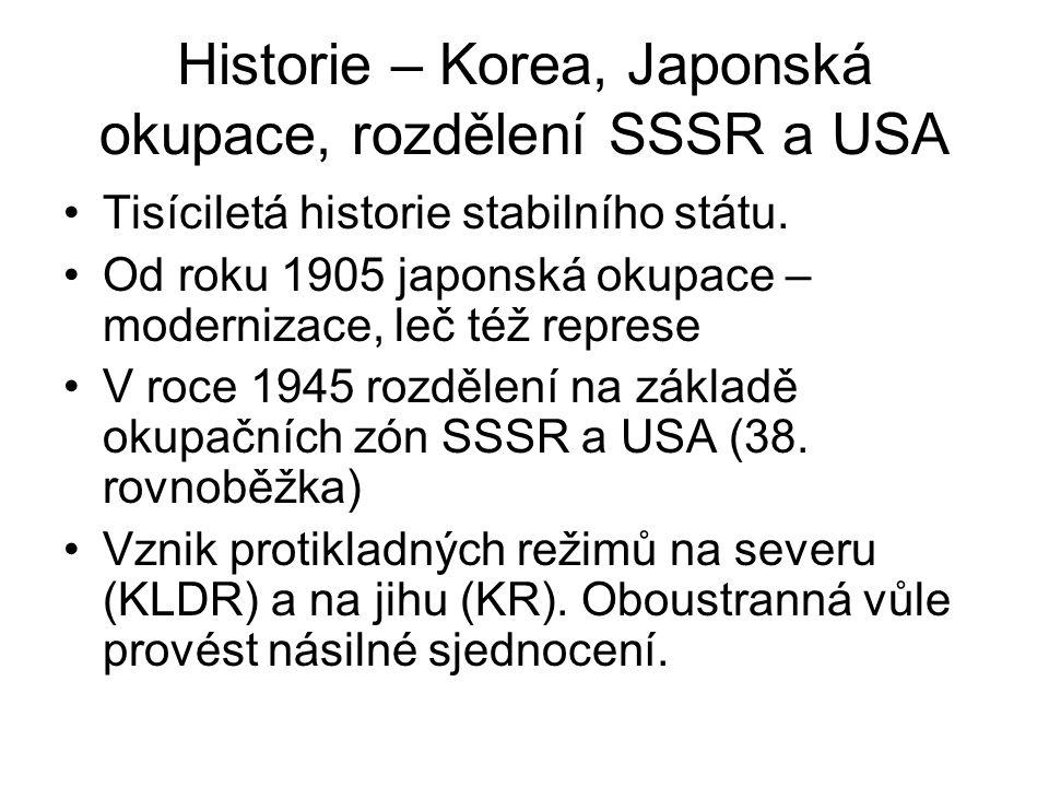 Historie – Korea, Japonská okupace, rozdělení SSSR a USA Tisíciletá historie stabilního státu. Od roku 1905 japonská okupace – modernizace, leč též re