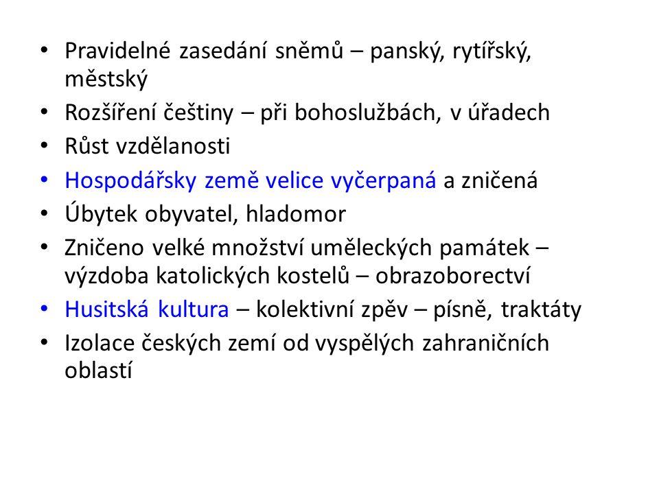 Pravidelné zasedání sněmů – panský, rytířský, městský Rozšíření češtiny – při bohoslužbách, v úřadech Růst vzdělanosti Hospodářsky země velice vyčerpa