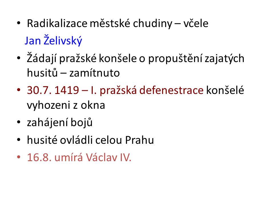 Radikalizace městské chudiny – včele Jan Želivský Žádají pražské konšele o propuštění zajatých husitů – zamítnuto 30.7. 1419 – I. pražská defenestrace